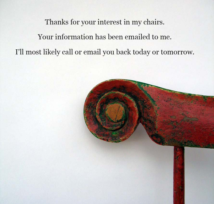Thanks for your interest in my chairs. Your information has been emailed to me. I'll most likely call or email you back today or tomorrow.